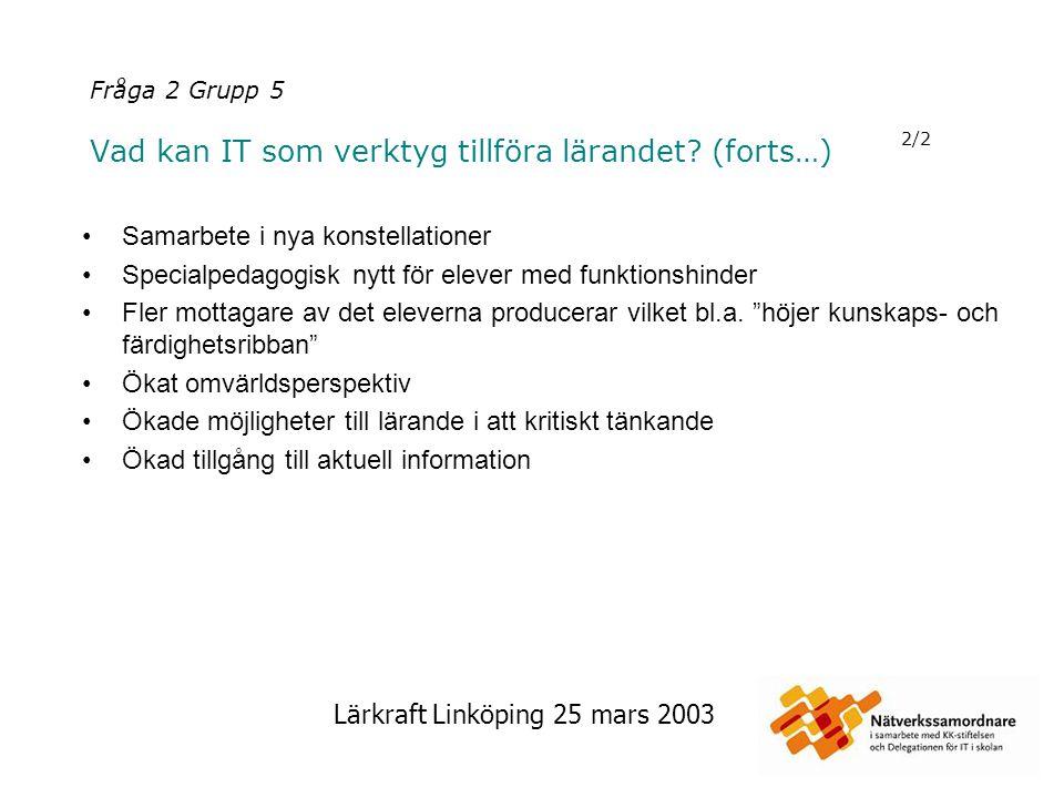 Lärkraft Linköping 25 mars 2003 Fråga 2 Grupp 6 Vad kan IT som verktyg tillföra lärandet.