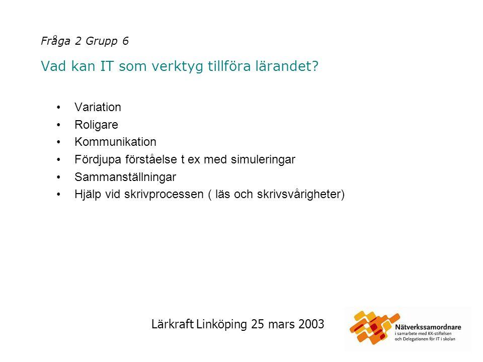 Lärkraft Linköping 25 mars 2003 Fråga 3 Grupp 1 Hur kan vi arbeta vidare i ITiS anda utan extra statliga pengar.
