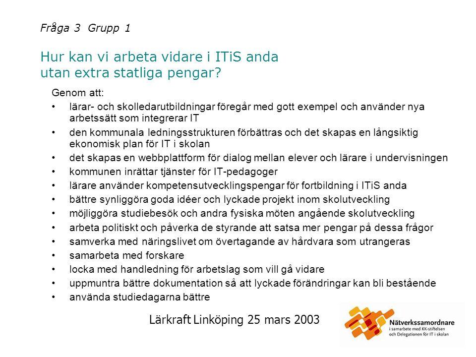 Lärkraft Linköping 25 mars 2003 Fråga 3 Grupp 2 Hur kan vi arbeta vidare i ITiS anda utan extra statliga pengar.