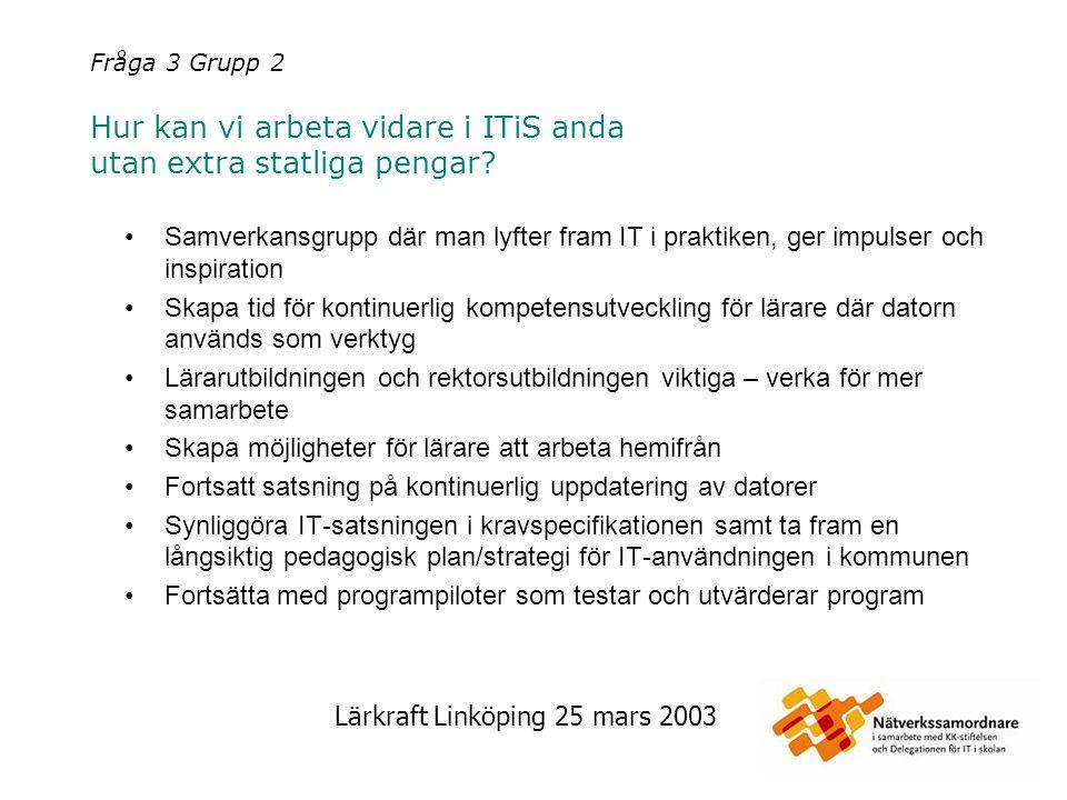 Lärkraft Linköping 25 mars 2003 Fråga 3 Grupp 3 Hur kan vi arbeta vidare i ITiS anda utan extra statliga pengar.