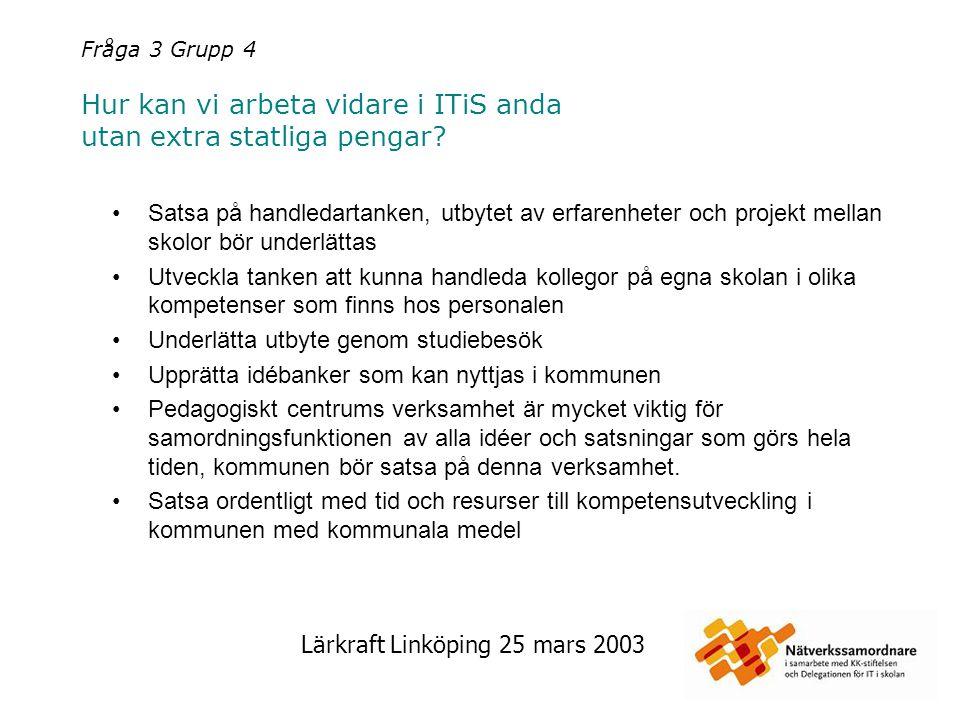 Lärkraft Linköping 25 mars 2003 Fråga 3 Grupp 5 Hur kan vi arbeta vidare i ITiS anda utan extra statliga pengar.