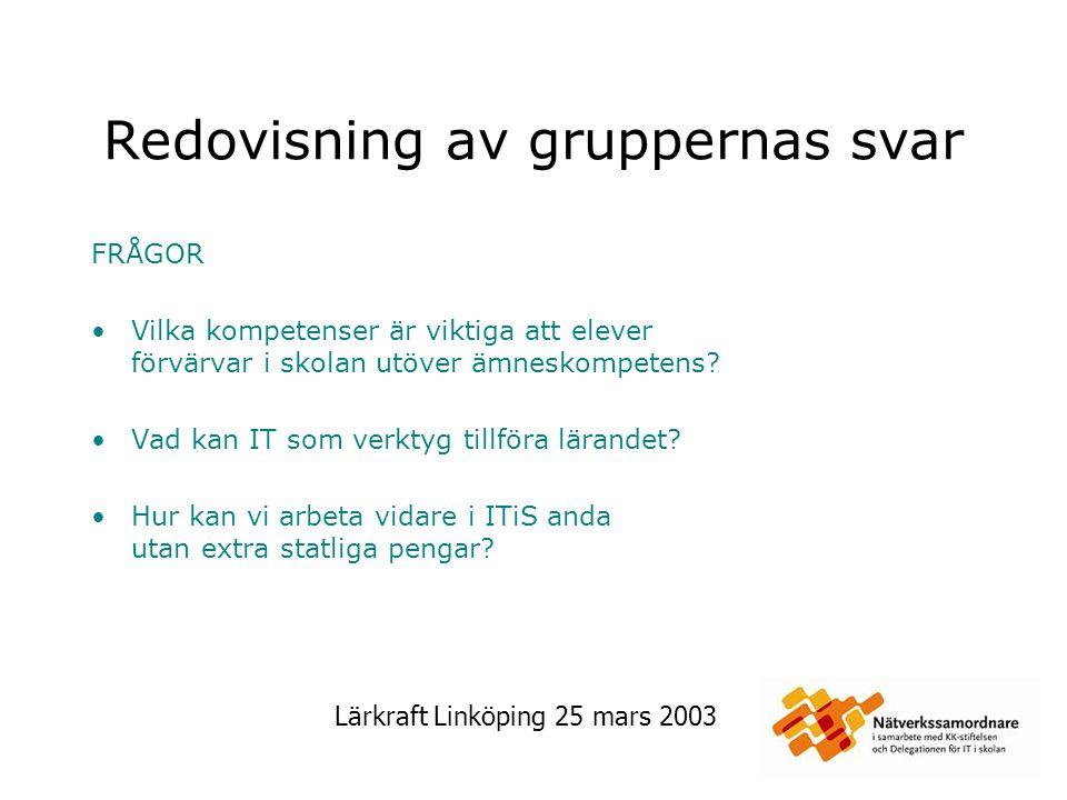 Lärkraft Linköping 25 mars 2003 Fråga 1 Grupp 1 Vilka kompetenser är viktiga att elever förvärvar i skolan utöver ämneskompetens.