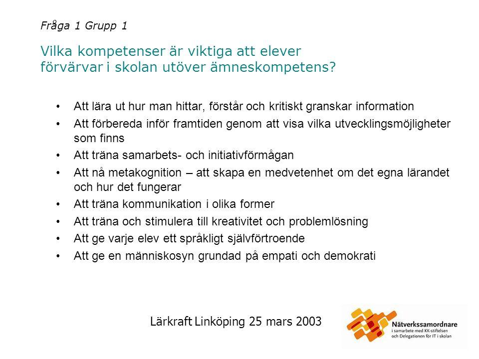 Lärkraft Linköping 25 mars 2003 Fråga 1 Grupp 2 Vilka kompetenser är viktiga att elever förvärvar i skolan utöver ämneskompetens.
