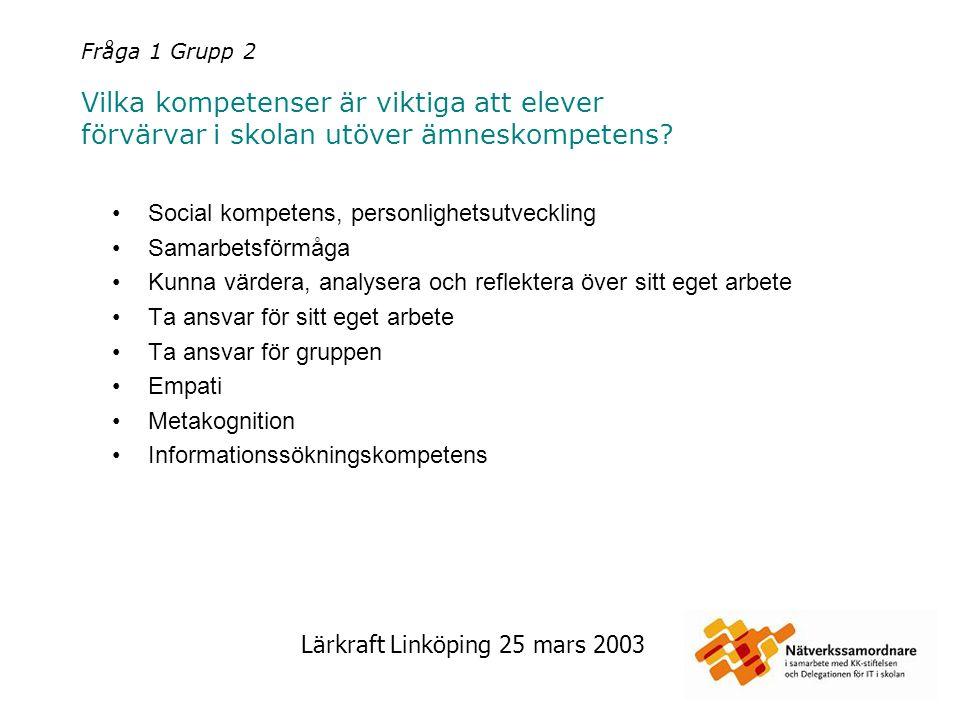Lärkraft Linköping 25 mars 2003 Fråga 1 Grupp 3 Vilka kompetenser är viktiga att elever förvärvar i skolan utöver ämneskompetens.