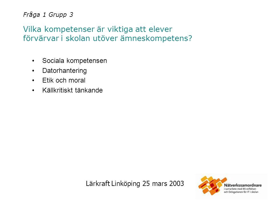 Lärkraft Linköping 25 mars 2003 Fråga 1 Grupp 4 Vilka kompetenser är viktiga att elever förvärvar i skolan utöver ämneskompetens.
