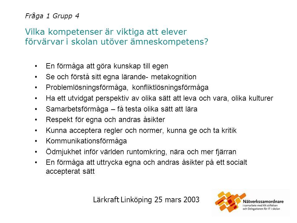 Lärkraft Linköping 25 mars 2003 Fråga 1 Grupp 5 Vilka kompetenser är viktiga att elever förvärvar i skolan utöver ämneskompetens.