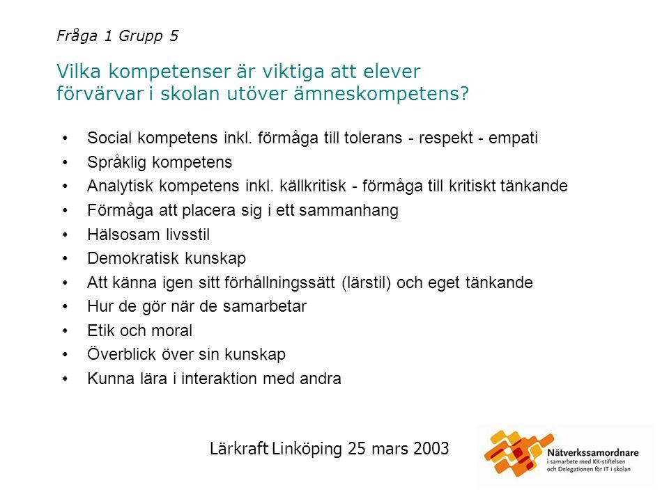 Lärkraft Linköping 25 mars 2003 Fråga 1 Grupp 6 Vilka kompetenser är viktiga att elever förvärvar i skolan utöver ämneskompetens.