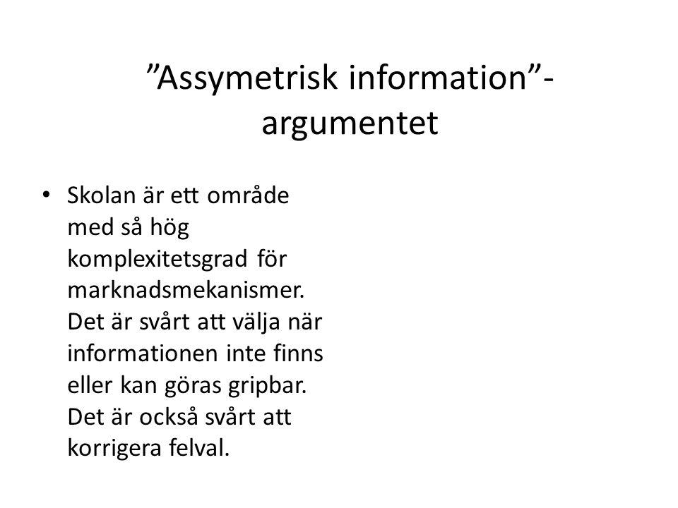 Assymetrisk information - argumentet, argumentationsutveckling Det är riktigt att skolan har hög komplexitetsgrad.