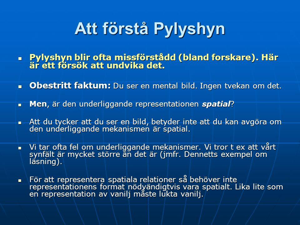 Mental rotation igen Pylyshyn menar även att studier på mental rotation inte ger stöd för spatiala representationer.