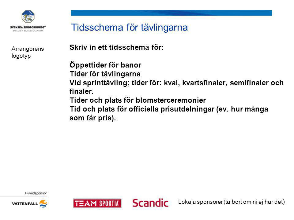 Tidsschema för tävlingarna Om det behövs mer plats för tidsschemat fortsätt här annars tas denna bild bort från presentationen.