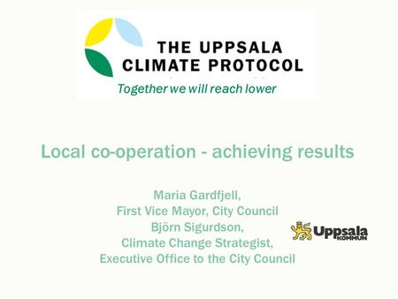 Local co-operation - achieving results Maria Gardfjell, First Vice Mayor, City Council Björn Sigurdson, Climate Change Strategist, Executive Office to.