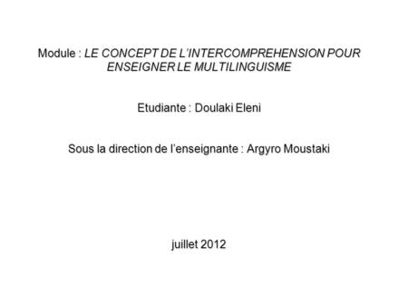 Module : LE CONCEPT DE L'INTERCOMPREHENSION POUR ENSEIGNER LE MULTILINGUISME Etudiante : Doulaki Eleni Sous la direction de l'enseignante : Argyro Moustaki.