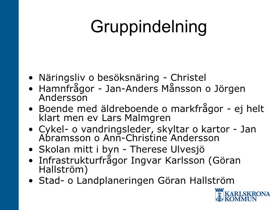 Det här gör gruppledarna sammankallande dokumentation, hålla samhällsföreningen o kommunen ( dvs Birgith/Ylva) informerade.