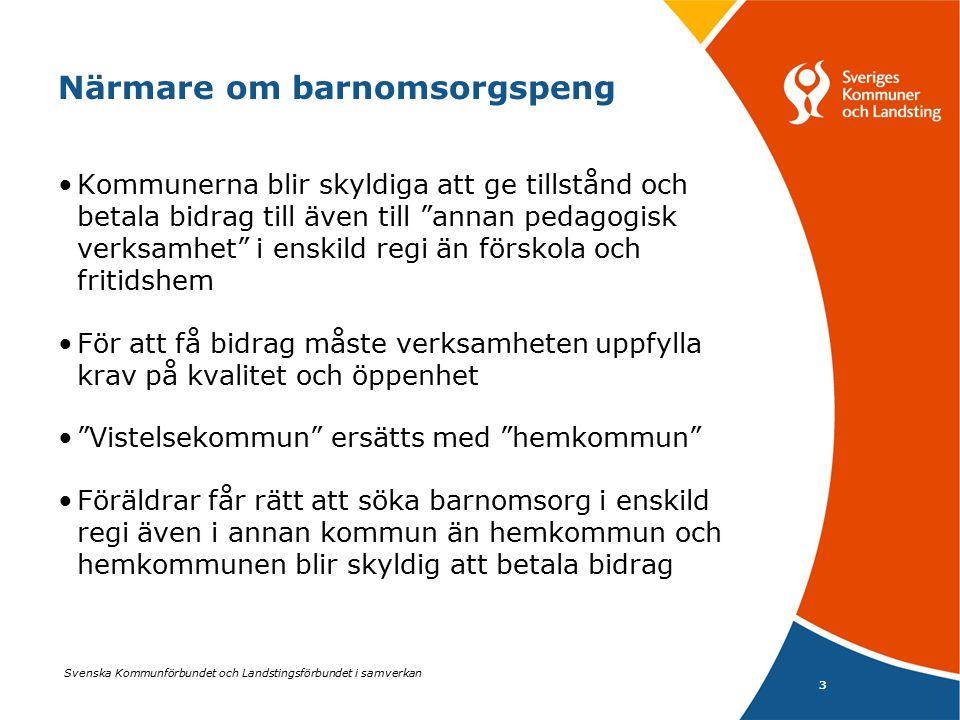 Svenska Kommunförbundet och Landstingsförbundet i samverkan 4 Närmare om barnomsorgspeng forts.