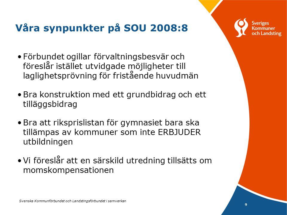 Svenska Kommunförbundet och Landstingsförbundet i samverkan 10 Våra synpunkter på SOU 2008:8 forts.