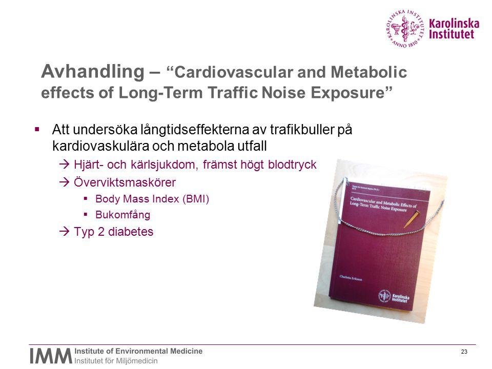 24  Kohortstudie – baserad på Stockholms diabetespreventiva program  5 kommuner i Stockholms län,1992 – 2006  2 383 män och 3 329 kvinnor följdes 8-10 år  Frågeformulär och kliniska undersökningar Flygbuller: högt blodtryck, övervikt och diabetes