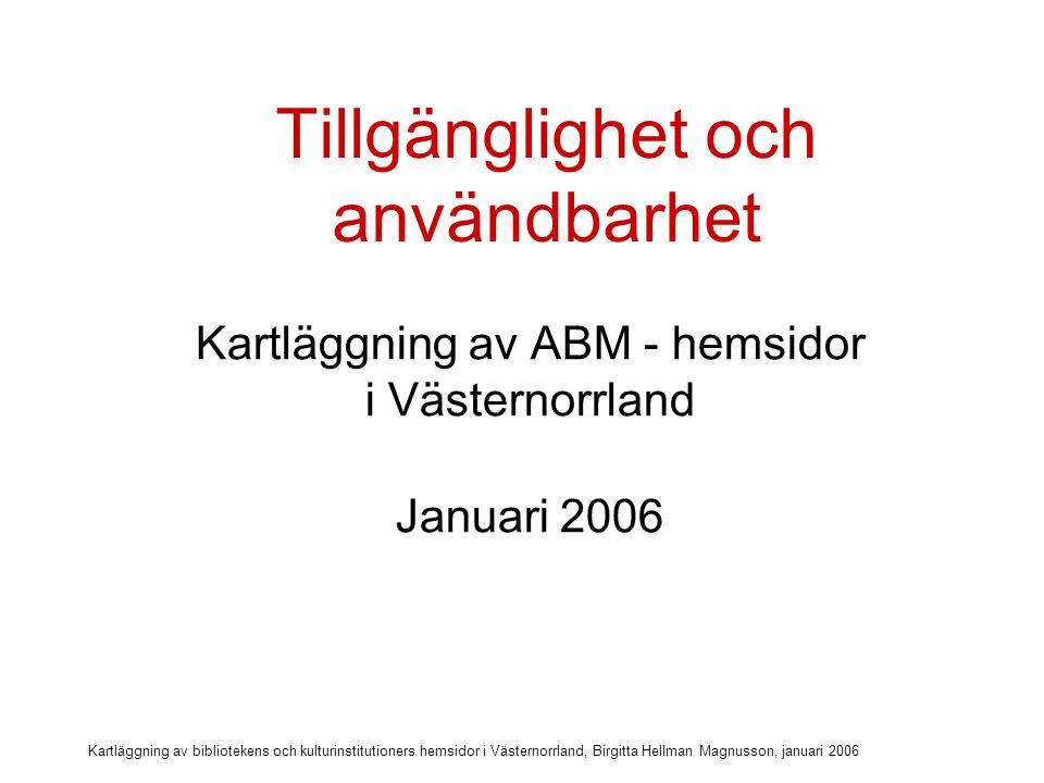 Kartläggning av bibliotekens och kulturinstitutioners hemsidor i Västernorrland, Birgitta Hellman Magnusson, januari 2006 Vem är jag.