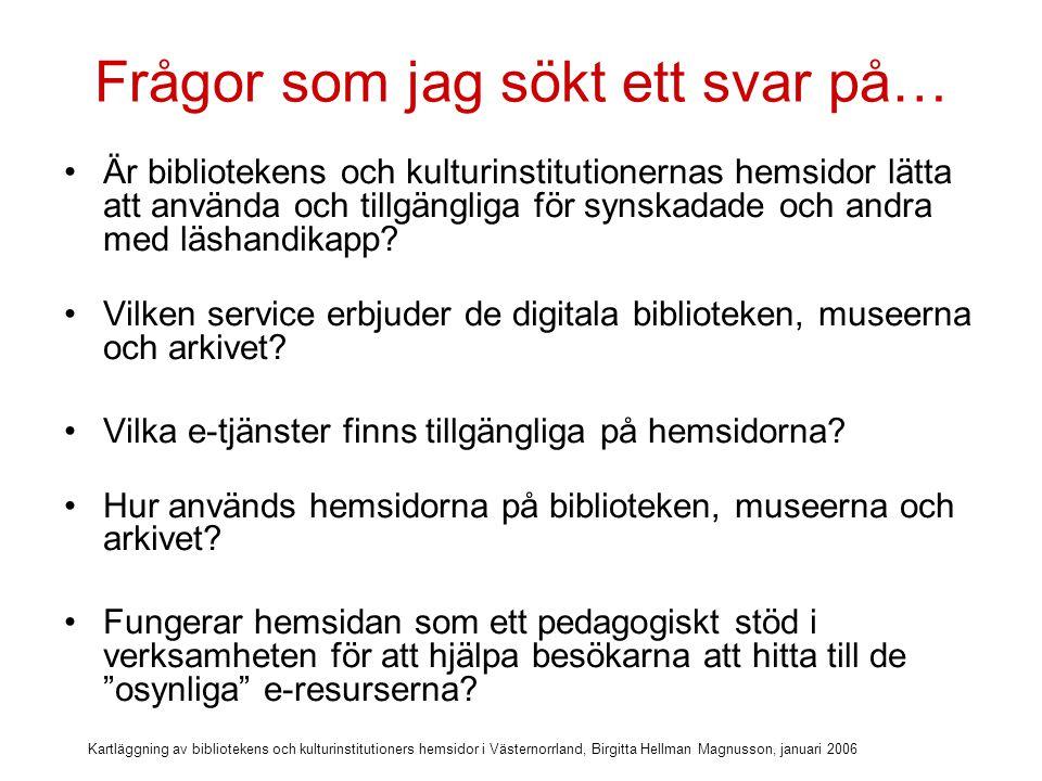 Kartläggning av bibliotekens och kulturinstitutioners hemsidor i Västernorrland, Birgitta Hellman Magnusson, januari 2006 Min utgångspunkt för kartläggningen (1)