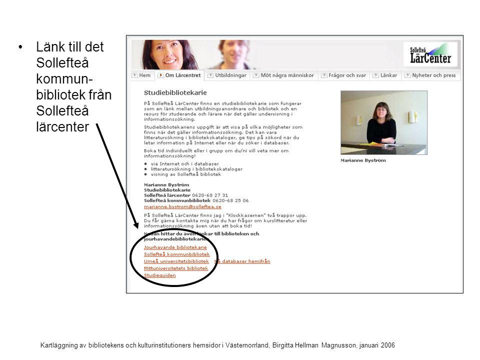 Kartläggning av bibliotekens och kulturinstitutioners hemsidor i Västernorrland, Birgitta Hellman Magnusson, januari 2006 Sundsvalls turistbyrå länkar till museer, men inte till stads- biblioteket i Kultur- magasinet!