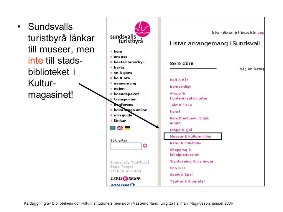Kartläggning av bibliotekens och kulturinstitutioners hemsidor i Västernorrland, Birgitta Hellman Magnusson, januari 2006 Många har nyheter på startsidan