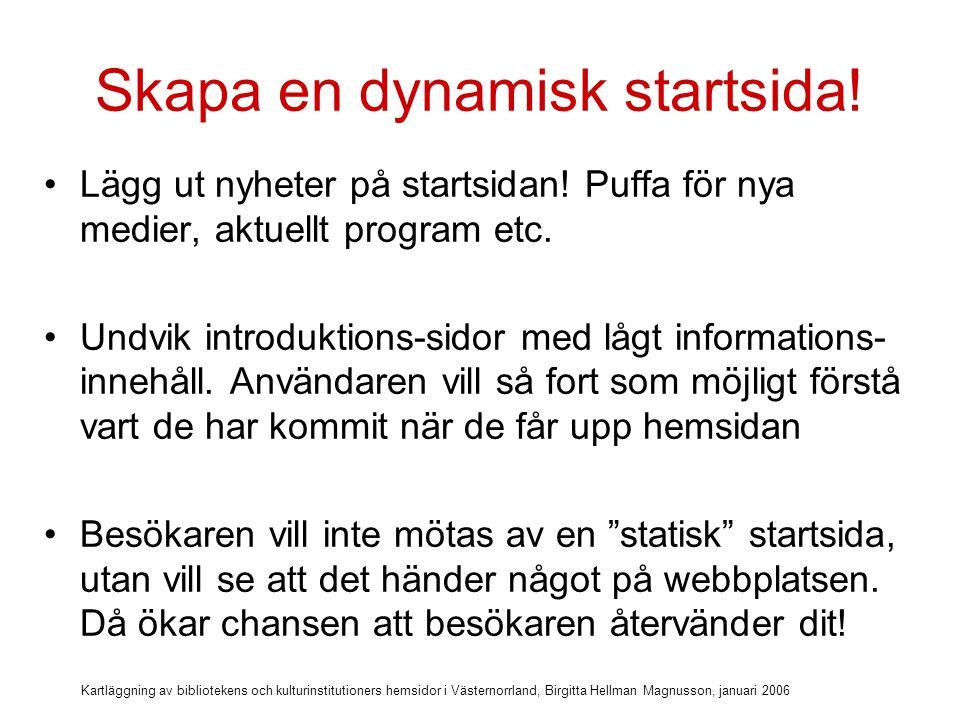 Kartläggning av bibliotekens och kulturinstitutioners hemsidor i Västernorrland, Birgitta Hellman Magnusson, januari 2006 Diskussionsfråga När kan det vara motiverat med en introduktions- sida?