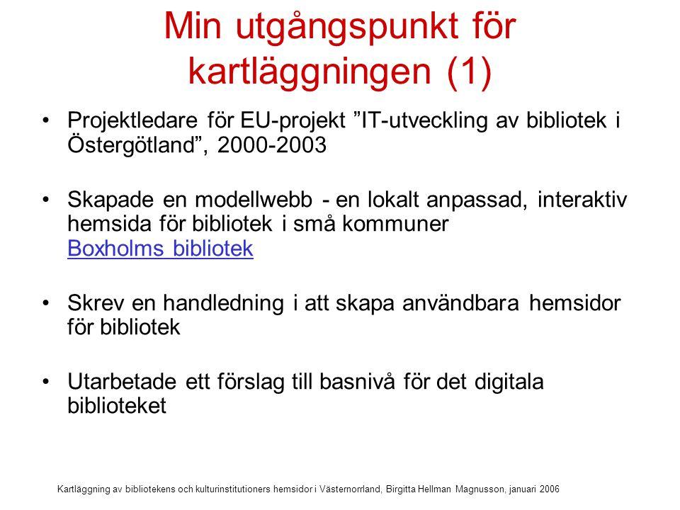 Kartläggning av bibliotekens och kulturinstitutioners hemsidor i Västernorrland, Birgitta Hellman Magnusson, januari 2006 Boxholms bibliotek – modellwebb 5 200 invånare www.biblioteket.boxholm.se www.biblioteket.boxholm.se