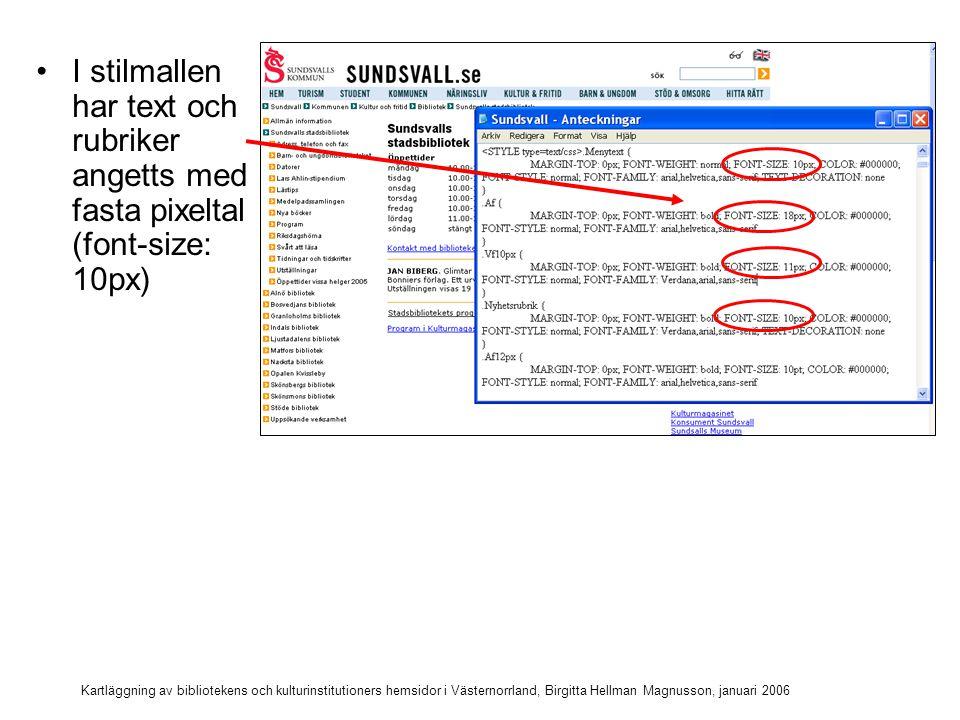 Kartläggning av bibliotekens och kulturinstitutioners hemsidor i Västernorrland, Birgitta Hellman Magnusson, januari 2006 Om brödtext och rubriker istället kodas med relativa storleks-grader, procent, (font-size: 90%) så kan texten förstoras i webbläsaren
