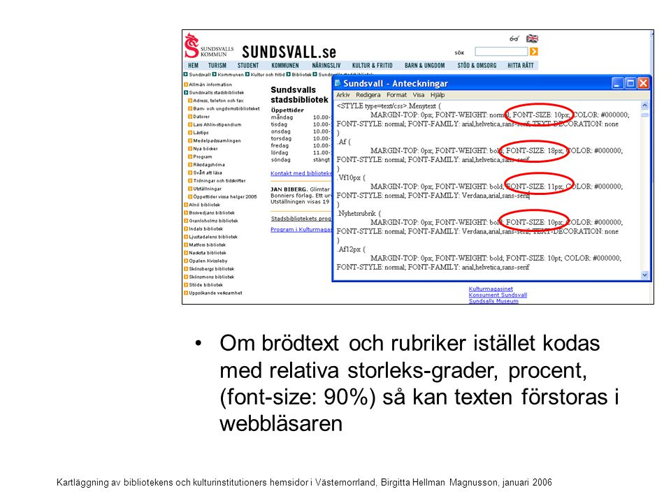 Kartläggning av bibliotekens och kulturinstitutioners hemsidor i Västernorrland, Birgitta Hellman Magnusson, januari 2006 Relativa mått på stilar Brödtext = font-size: 80 % Rubrikstilar med relativa mått h1 = 100% h2 = 110% h3 = 120%