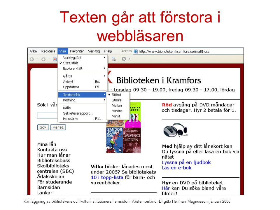Kartläggning av bibliotekens och kulturinstitutioners hemsidor i Västernorrland, Birgitta Hellman Magnusson, januari 2006 Sex hemsidor har stilmallar