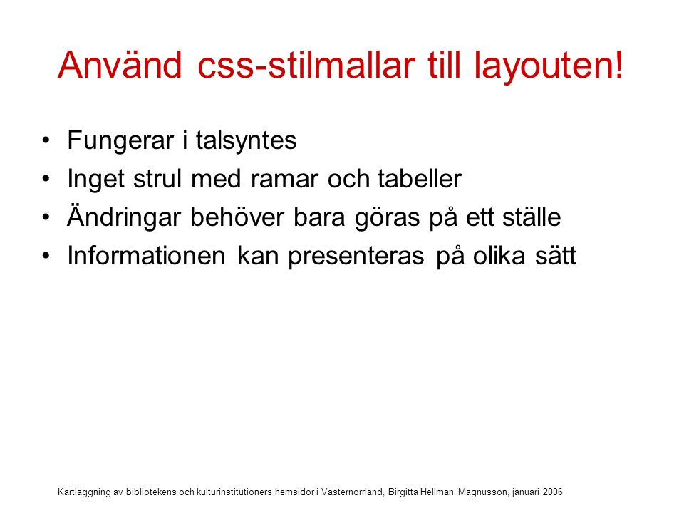 Kartläggning av bibliotekens och kulturinstitutioners hemsidor i Västernorrland, Birgitta Hellman Magnusson, januari 2006 Använd css-stilmallar till layouten.