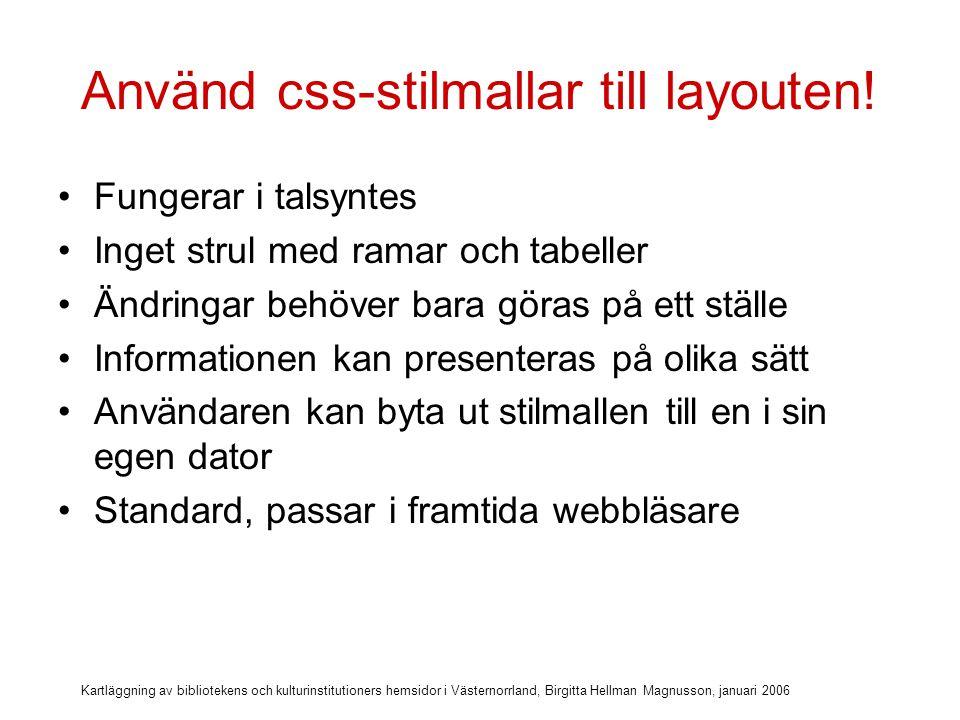 Kartläggning av bibliotekens och kulturinstitutioners hemsidor i Västernorrland, Birgitta Hellman Magnusson, januari 2006 Länk till stilmallen i html-koden Href= mail1.css