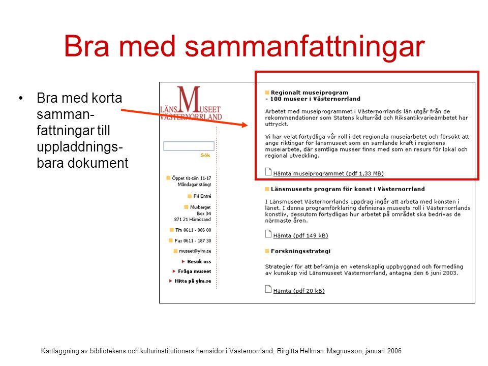 Kartläggning av bibliotekens och kulturinstitutioners hemsidor i Västernorrland, Birgitta Hellman Magnusson, januari 2006 Bra med sammanfattningar Bra med korta samman- fattningar till uppladdnings- bara dokument Bra att storlek på pdf-filer anges