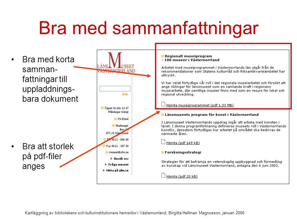 Kartläggning av bibliotekens och kulturinstitutioners hemsidor i Västernorrland, Birgitta Hellman Magnusson, januari 2006 Använd rätt kod för rubriker Hjälpmedel behöver korrekt rubrikkod för att kunna avgöra vad som är rubrik.