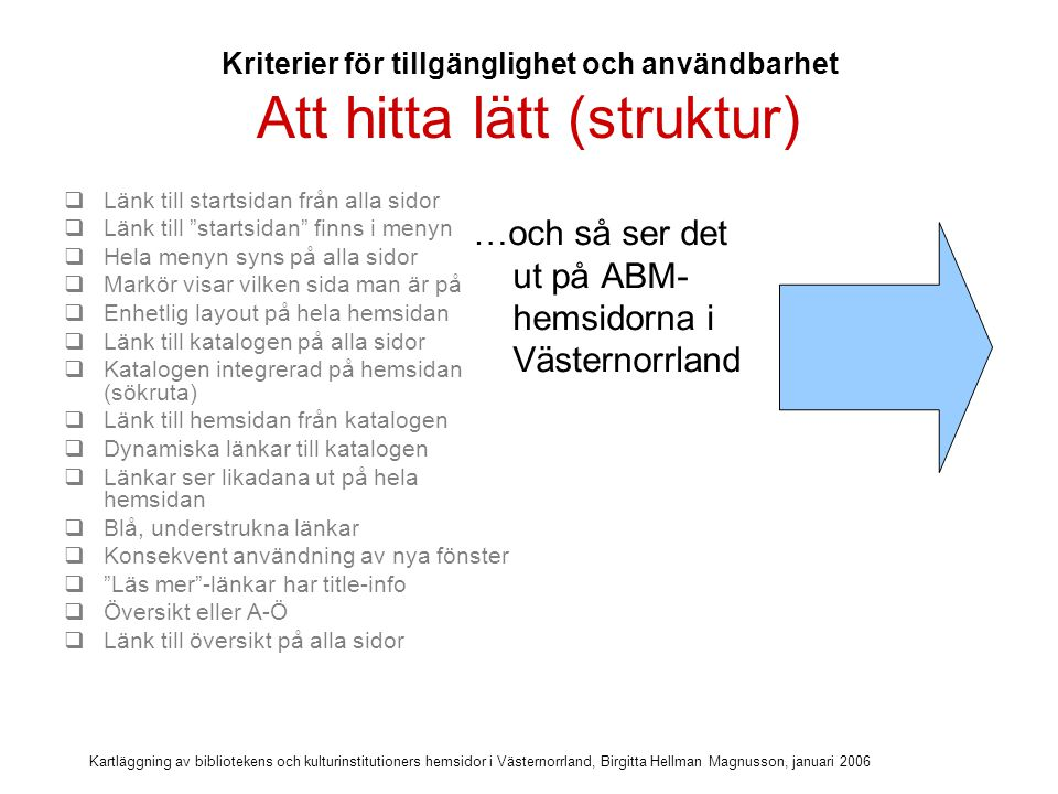 Kartläggning av bibliotekens och kulturinstitutioners hemsidor i Västernorrland, Birgitta Hellman Magnusson, januari 2006 Att hitta lätt (struktur)