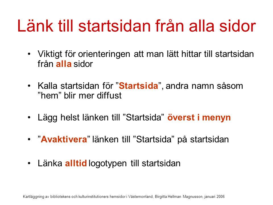Kartläggning av bibliotekens och kulturinstitutioners hemsidor i Västernorrland, Birgitta Hellman Magnusson, januari 2006 Länk till Startsida i menyn på alla sidor