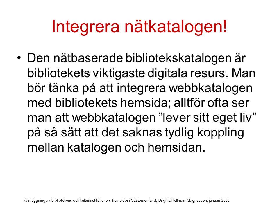 Kartläggning av bibliotekens och kulturinstitutioners hemsidor i Västernorrland, Birgitta Hellman Magnusson, januari 2006 Det borde t ex.
