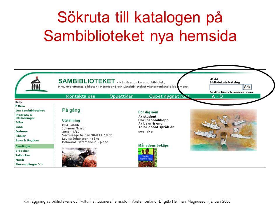 Kartläggning av bibliotekens och kulturinstitutioners hemsidor i Västernorrland, Birgitta Hellman Magnusson, januari 2006 Nyckeln till bibliotekets samlingar Biblioteks-databasen är nyckeln till bibliotekets samlingar.