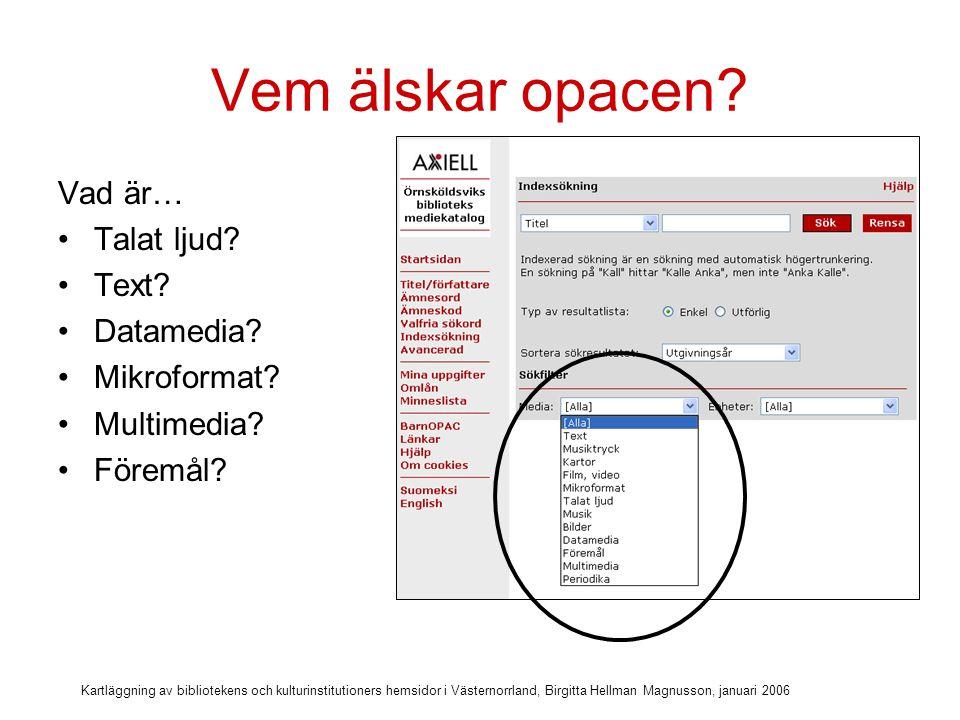 Kartläggning av bibliotekens och kulturinstitutioners hemsidor i Västernorrland, Birgitta Hellman Magnusson, januari 2006 Hur hittar man olika medier.
