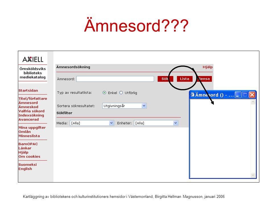 Kartläggning av bibliotekens och kulturinstitutioners hemsidor i Västernorrland, Birgitta Hellman Magnusson, januari 2006 Ämneskod???