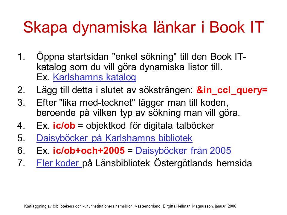 Kartläggning av bibliotekens och kulturinstitutioners hemsidor i Västernorrland, Birgitta Hellman Magnusson, januari 2006 Dynamiska listor i katalogmenyn (Gävle Stadsbibliotek)