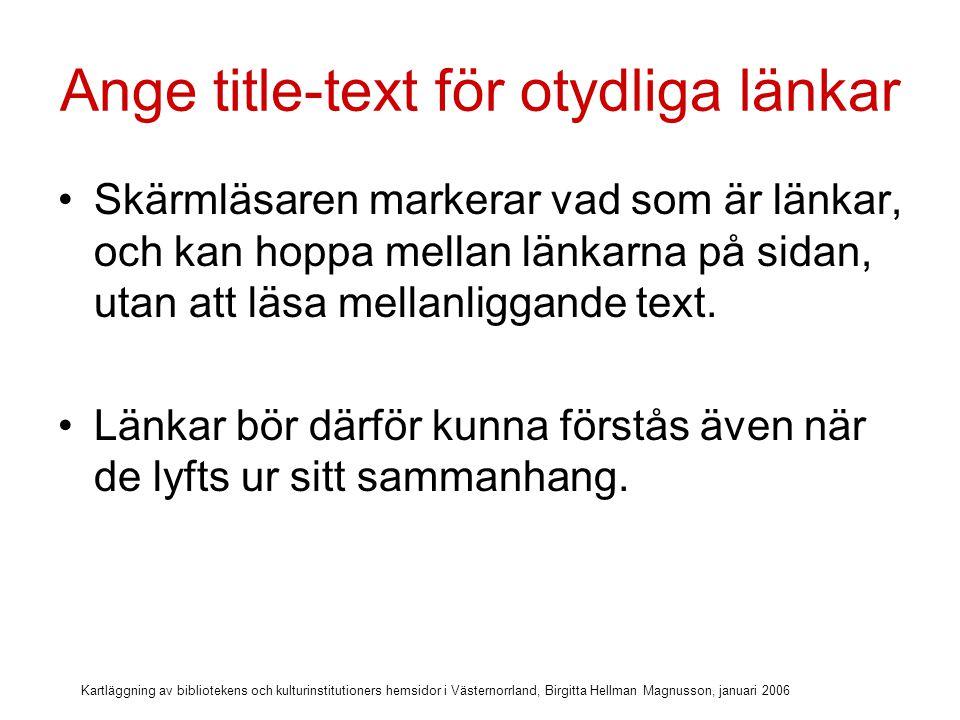 Kartläggning av bibliotekens och kulturinstitutioners hemsidor i Västernorrland, Birgitta Hellman Magnusson, januari 2006 Läs mer behöver titel-text som förklarar vart länken leder och vad man kan läsa mer om.