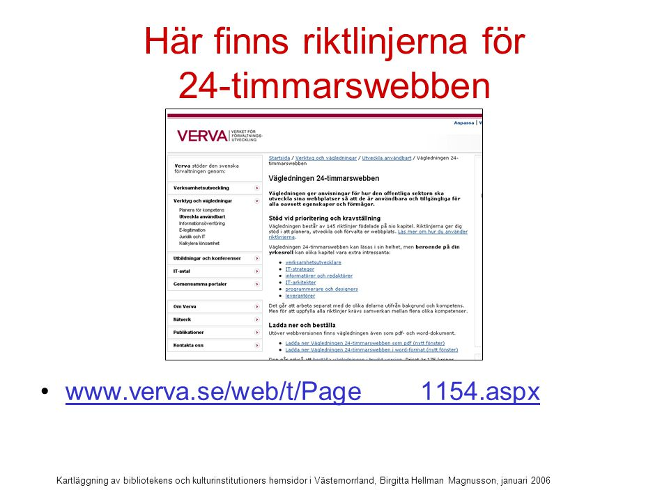 Kartläggning av bibliotekens och kulturinstitutioners hemsidor i Västernorrland, Birgitta Hellman Magnusson, januari 2006 Min utgångspunkt för kartläggningen (3)