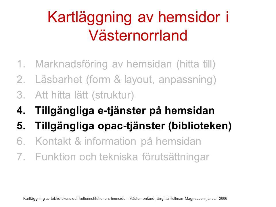 Kartläggning av bibliotekens och kulturinstitutioners hemsidor i Västernorrland, Birgitta Hellman Magnusson, januari 2006 Kriterier för tillgängliga e-tjänster