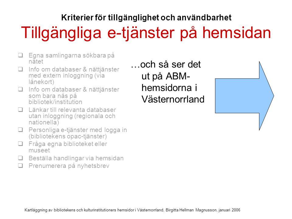 Kartläggning av bibliotekens och kulturinstitutioners hemsidor i Västernorrland, Birgitta Hellman Magnusson, januari 2006 Många e-tjänster på bibliotekens hemsidor