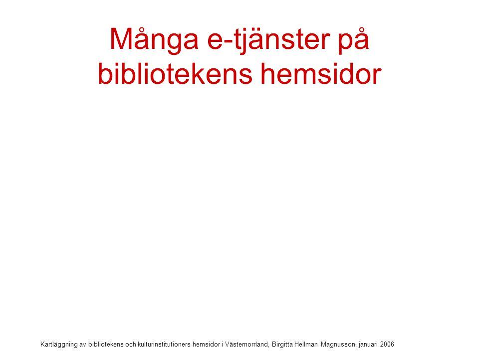 Kartläggning av bibliotekens och kulturinstitutioners hemsidor i Västernorrland, Birgitta Hellman Magnusson, januari 2006 Många e-tjänster på bibliotekens hemsidor Katalog på nätet