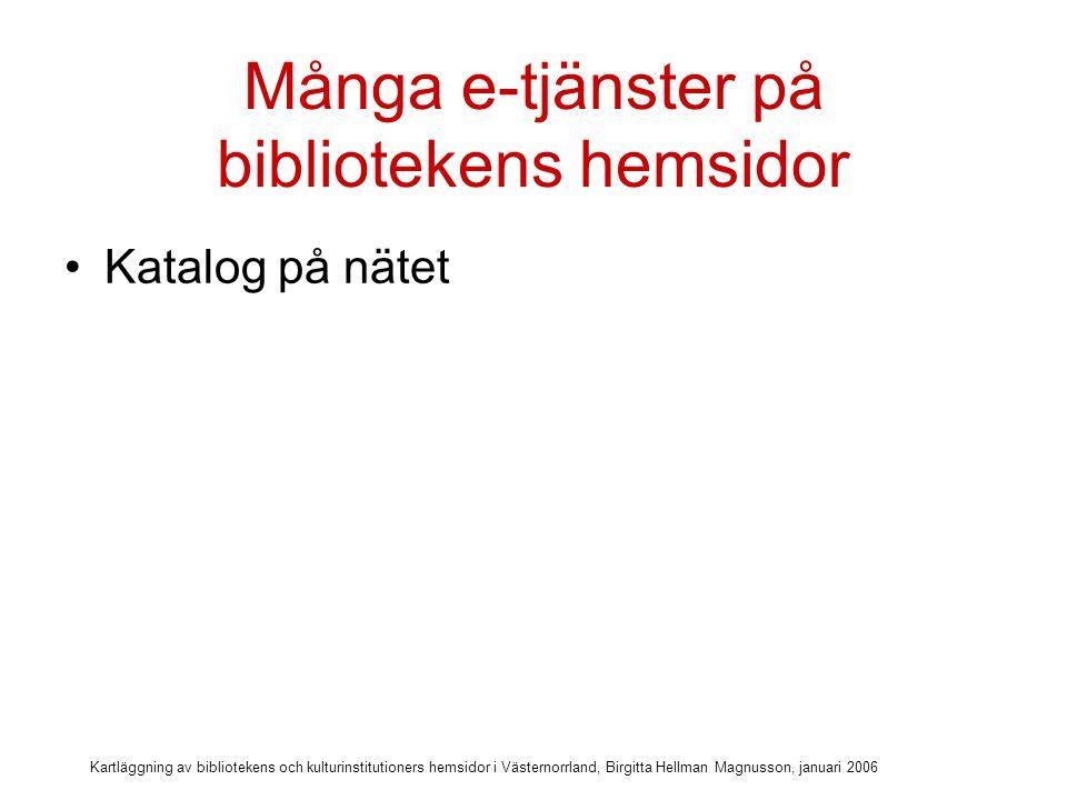Kartläggning av bibliotekens och kulturinstitutioners hemsidor i Västernorrland, Birgitta Hellman Magnusson, januari 2006 Många e-tjänster på bibliotekens hemsidor Katalog på nätet Personliga e-tjänster kopplade till katalogen (låna om, reservera etc.)