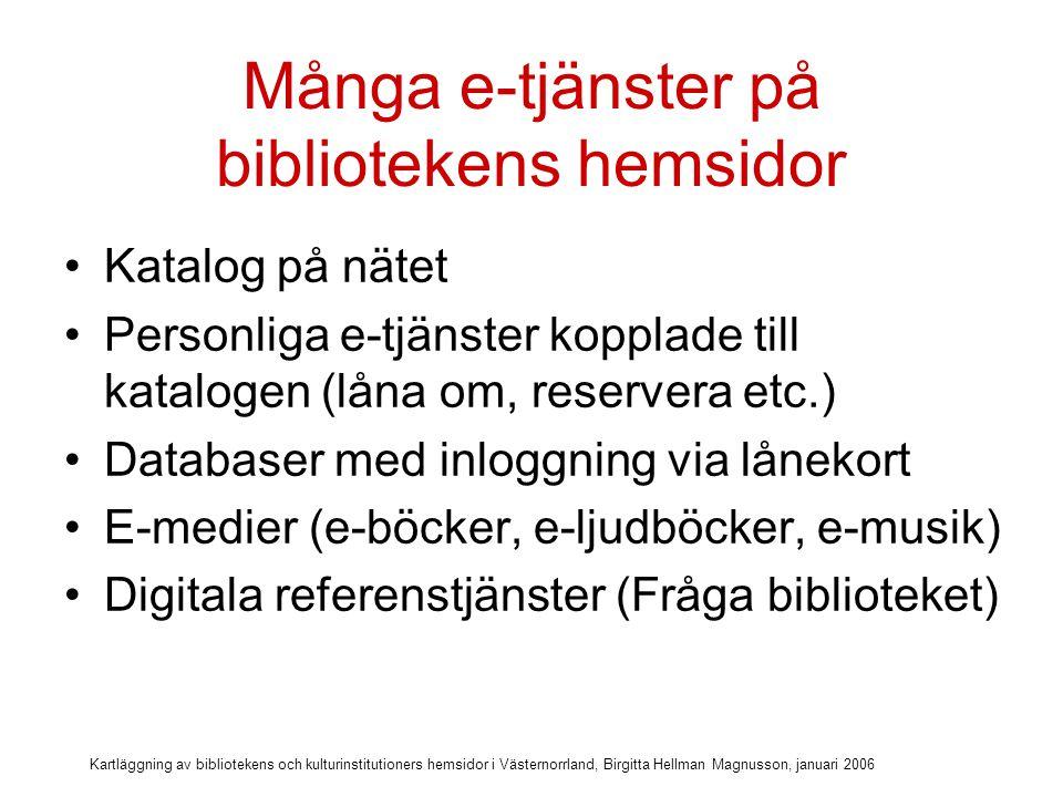 Kartläggning av bibliotekens och kulturinstitutioners hemsidor i Västernorrland, Birgitta Hellman Magnusson, januari 2006 E-tjänster på länsmuseets webb Fråga länsmuseet (via formulär) Föremålsdatabas Fotodatabas