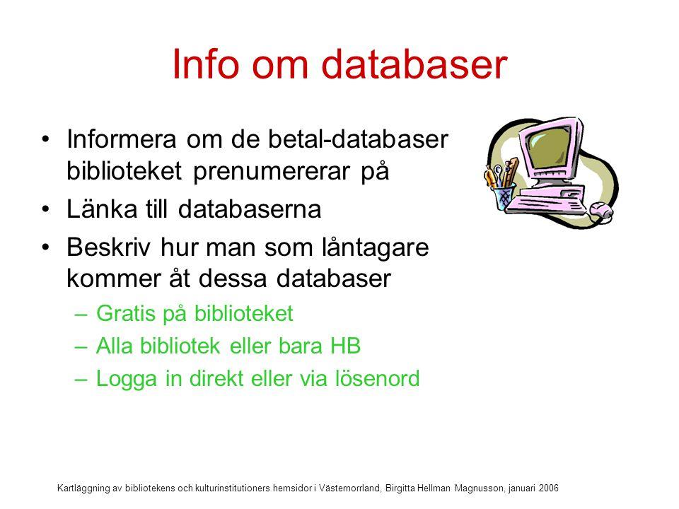 Kartläggning av bibliotekens och kulturinstitutioners hemsidor i Västernorrland, Birgitta Hellman Magnusson, januari 2006 Databaser via lånekort Informera på hemsidan om de databaser och e-tjänster som kan nås hemifrån, t ex.