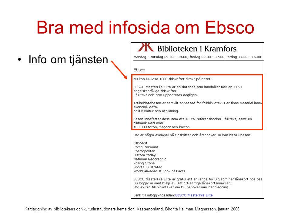 Kartläggning av bibliotekens och kulturinstitutioners hemsidor i Västernorrland, Birgitta Hellman Magnusson, januari 2006 Bra med infosida om Ebsco Exempel på vad man kan hitta i databasen