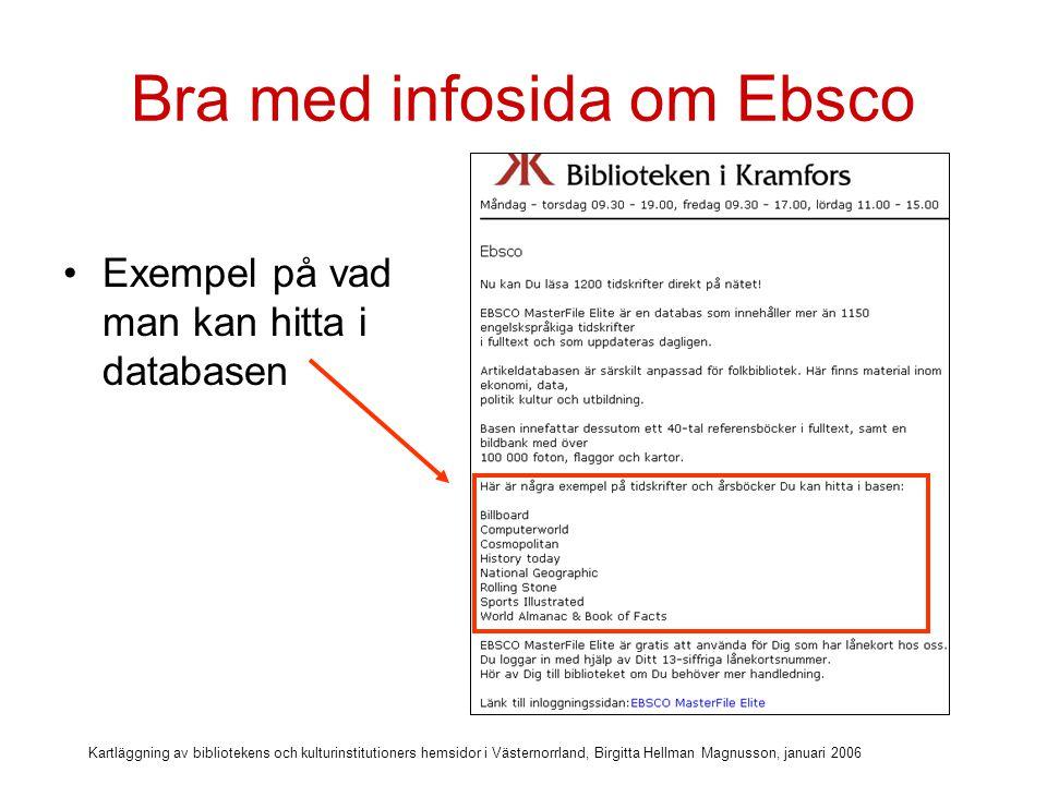Kartläggning av bibliotekens och kulturinstitutioners hemsidor i Västernorrland, Birgitta Hellman Magnusson, januari 2006 Bra med infosida om Ebsco Hur man loggar in